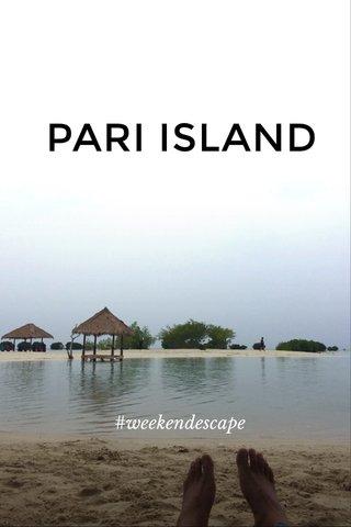 PARI ISLAND #weekendescape