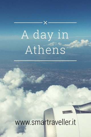 A day in Athens www.smartraveller.it