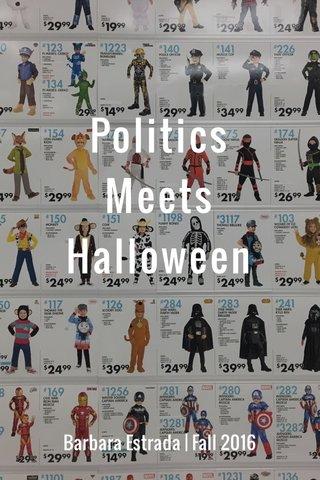 Politics Meets Halloween Barbara Estrada   Fall 2016
