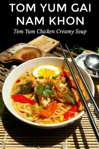 TOM YUM GAI NAM KHON Tom Yum Chicken Creamy Soup
