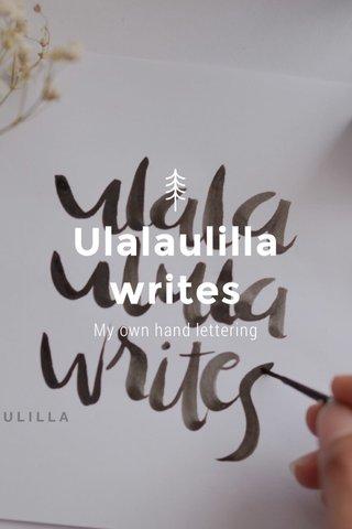 Ulalaulilla writes My own hand lettering