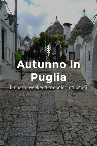 Autunno in Puglia il nostro weekend tra colori stupendi