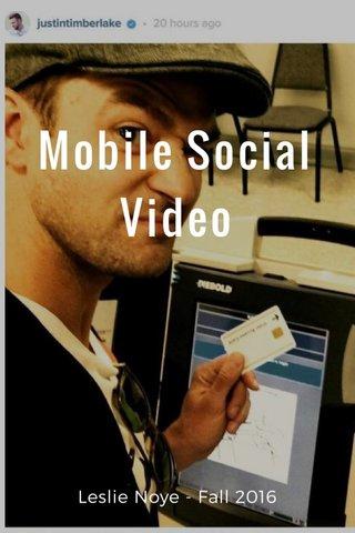 Mobile Social Video Leslie Noye - Fall 2016