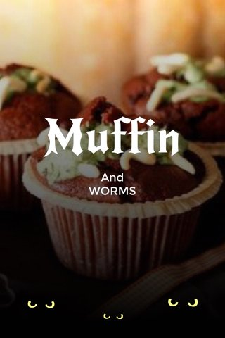Muffin And WORMS