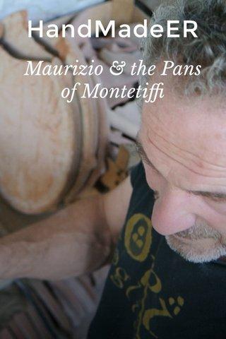 HandMadeER Maurizio & the Pans of Montetiffi