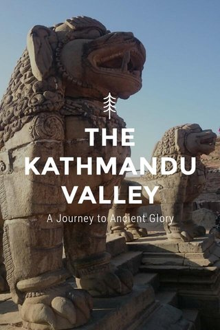 THE KATHMANDU VALLEY A Journey to Ancient Glory