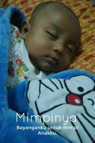 Mimpinya Bayanganku untuk mimpi Anakku.