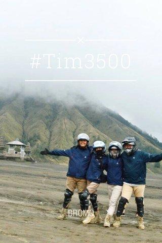 #Tim3500 BROMO