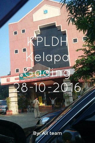 KPLDH Kelapa Gading 28-10-2016 By: All team