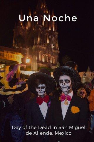 Una Noche Day of the Dead in San Miguel de Allende, Mexico