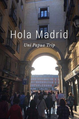 Hola Madrid Uni Papua Trip