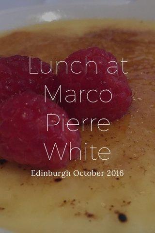 Lunch at Marco Pierre White Edinburgh October 2016