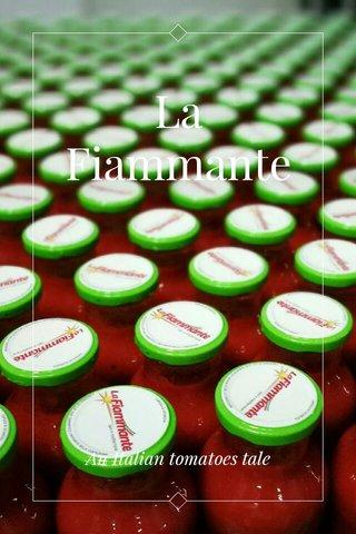 La Fiammante An Italian tomatoes tale