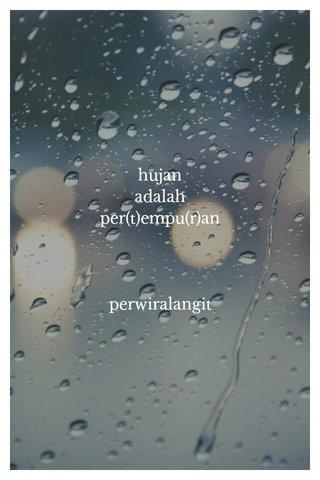 hujan adalah per(t)empu(r)an perwiralangit