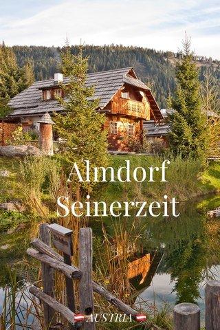 Almdorf Seinerzeit 🇦🇹 AUSTRIA 🇦🇹