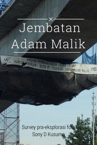 Jembatan Adam Malik Survey pra-eksplorasi foto Sony D Kusumo
