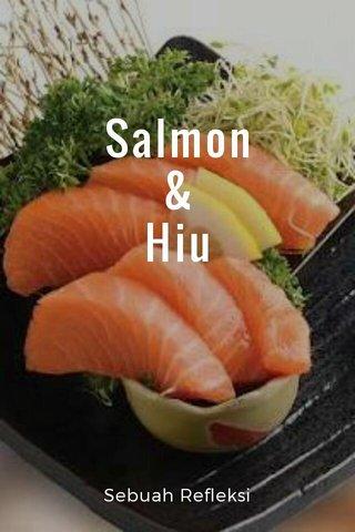 Salmon & Hiu Sebuah Refleksi