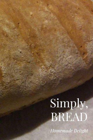 Simply, BREAD Homemade Delight