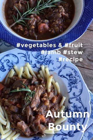 Autumn Bounty #vegetables & #fruit #lamb #stew #recipe