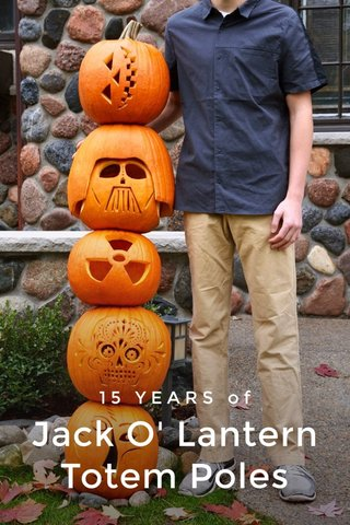 Jack O' Lantern Totem Poles 15 YEARS of