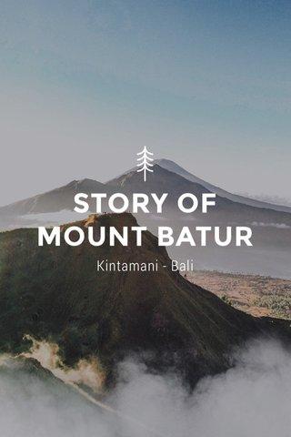STORY OF MOUNT BATUR Kintamani - Bali