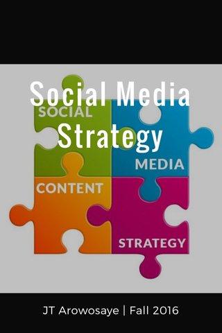 Social Media Strategy JT Arowosaye   Fall 2016