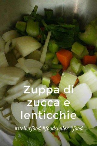 Zuppa di zucca e lenticchie #stellerfood #foodsteller #food