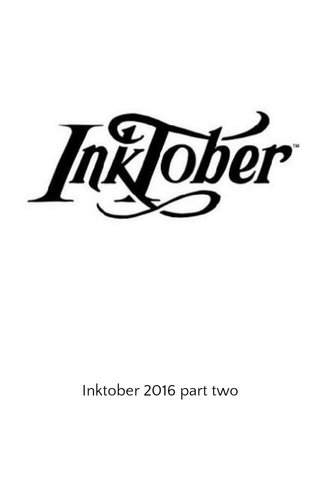 Inktober 2016 part two