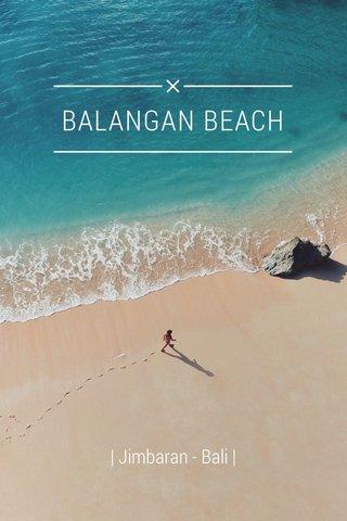 BALANGAN BEACH | Jimbaran - Bali |