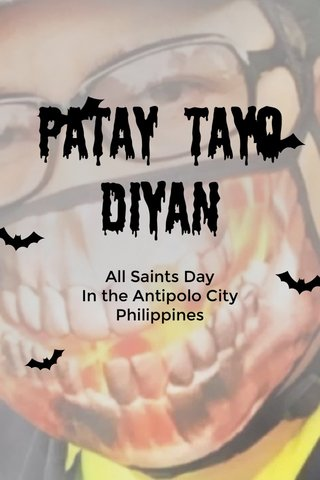 Patay tayo Diyan All Saints Day In the Antipolo City Philippines