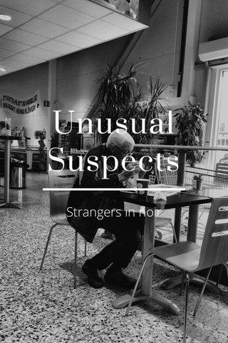 Unusual Suspects Strangers in noir