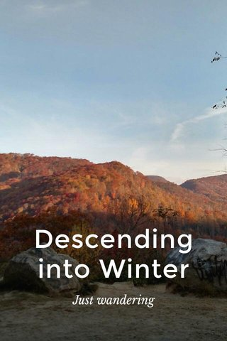 Descending into Winter Just wandering