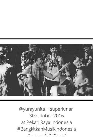 @yurayunita ~ superlunar 30 oktober 2016 at Pekan Raya Indonesia #BangkitkanMusikIndonesia #konser1000band #pekanrayaindonesia