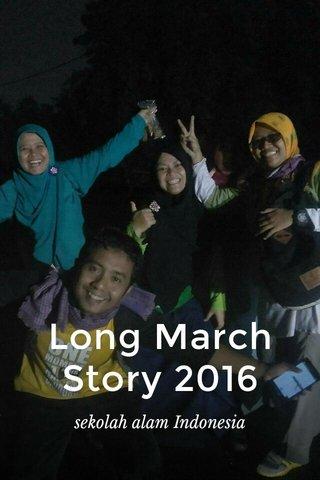 Long March Story 2016 sekolah alam Indonesia