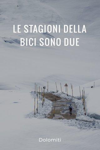 LE STAGIONI DELLA BICI SONO DUE Dolomiti