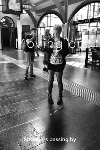Moving on Strangers passing by