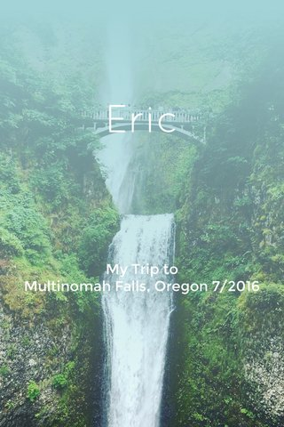 Eric My Trip to Multinomah Falls, Oregon 7/2016