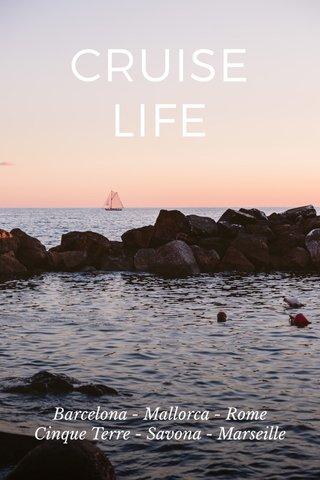 CRUISE LIFE Barcelona - Mallorca - Rome Cinque Terre - Savona - Marseille