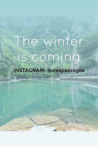 The winter is coming INSTAGRAM: @alexpazzaglia