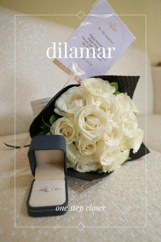 dilamar one step closer