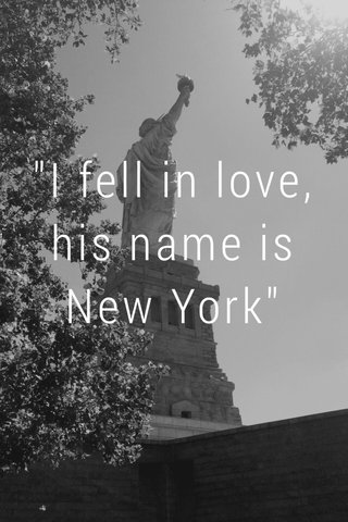 """""""I fell in love, his name is New York"""""""