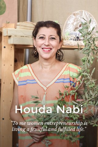 "Houda Nabi ""To me women entrepreneurship is living a fruitful and fulfilled life."""