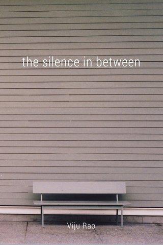 the silence in between Viju Rao