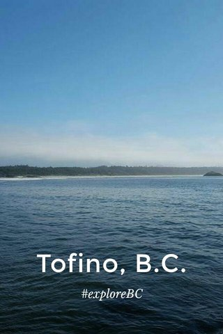 Tofino, B.C. #exploreBC