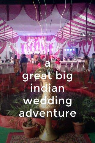 a great big indian wedding adventure