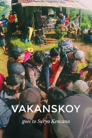 VAKANSKOY goes to Surya Kencana
