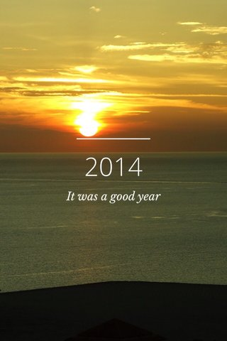 2014 It was a good year