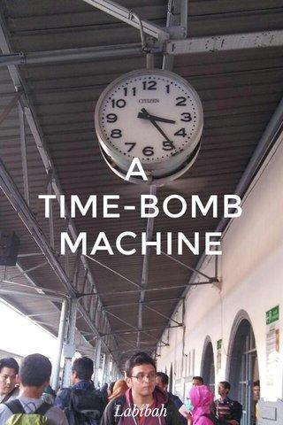 A TIME-BOMB MACHINE Labibah