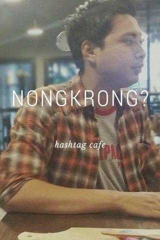 NONGKRONG? hashtag cafe
