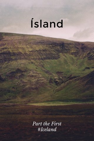 Ísland Part the First #Iceland